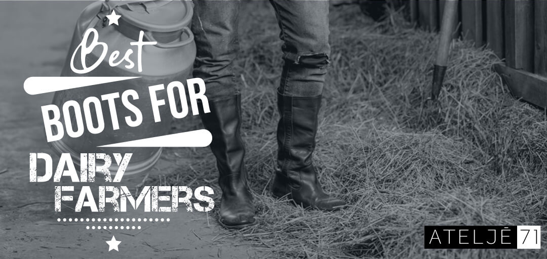Best Boots for Dairy Farmers